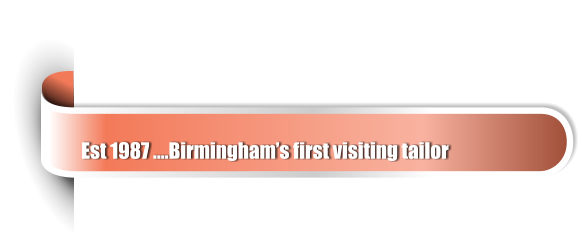 Est 1987 ….Birmingham's first visiting tailor